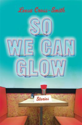 Cover image for So we can glow : stories