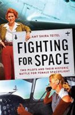 Cover image for Fighting for space : two pilots and their historic battle for female spaceflight