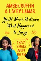 Cover image for You'll never believe what happened to Lacey : crazy stories about racism