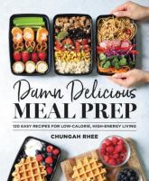 Cover image for Damn delicious meal prep : 115 easy recipes for low-calorie, high-energy living