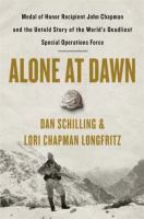 Cover image for Alone at dawn : Medal of Honor Recipient John Chapman and the untold story of the world's deadliest special operations force