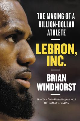 Cover image for Lebron, Inc. : the making of a billion-dollar athlete