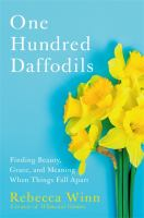 Cover image for One hundred daffodils : finding beauty, grace, and meaning when things fall apart