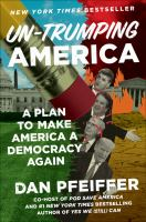 Cover image for Un-Trumping America : a plan to make America a democracy again