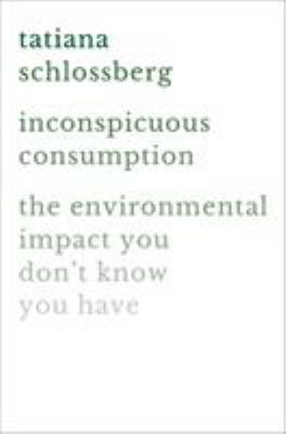 Cover image for Inconspicuous consumption : the environmental impact you don't know you have