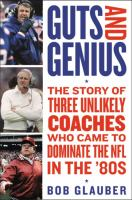 Cover image for Guts and genius : the story of three unlikely coaches who came to dominate the NFL in the '80s
