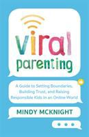 Cover image for Viral parenting : a guide to setting boundaries, building trust, and raising responsible kids in an online world