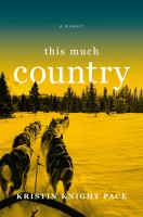 Cover image for This much country : a memoir