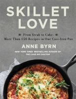 Cover image for Skillet love : from steak to cake : more than 150 recipes in one cast-iron pan