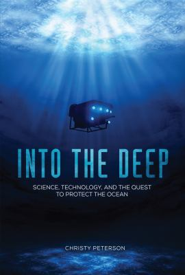 Cover image for Into the deep : science, technology, and the quest to protect the ocean