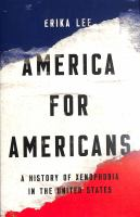 Cover image for America for Americans : a history of xenophobia in the United States