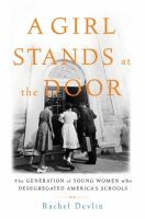 Cover image for A girl stands at the door : the generation of young women who desegregated America's schools