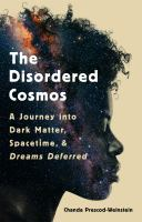 Cover image for The disordered cosmos : a journey into dark matter, spacetime, and dreams deferred