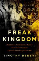 Cover image for Freak kingdom : Hunter S. Thompson's manic ten-year crusade against American fascism