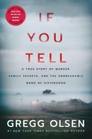 Cover image for If you tell : a true story of murder, family secrets, and the unbreakable bond of sisterhood