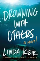 Cover image for Drowning with others : a novel