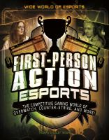 Cover image for First-person action esports : the competitive gaming world of Overwatch, Counter-strike, and more!