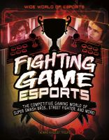 Cover image for Fighting game esports : the competitive gaming world of Super Smash Bros., Street fighter, and more!