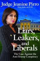 Cover image for Liars, leakers, and liberals : the case against the anti-Trump conspiracy