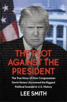 Cover image for The plot against the president : the true story of how Congressman Devin Nunes uncovered the biggest political scandal in US history