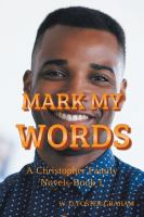 Cover image for Mark my words: a Christopher family novel, Book 1