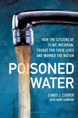 Cover image for Poisoned water : how the citizens of Flint, Michigan, fought for their lives and warned the nation