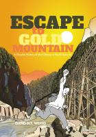 Cover image for Escape to gold mountain : a graphic history of the Chinese in North America
