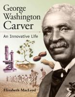 Cover image for George Washington Carver : an innovative life