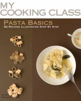 Cover image for Pasta basics : 82 recipes illustrated step by step