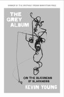 Cover image for The grey album ; on the blackness of blackness