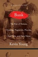 Cover image for Bunk : the rise of hoaxes, humbug, plagiarists, phonies, post-facts, and fake news