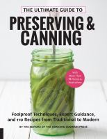 Cover image for The Ultimate guide to preserving and canning : foolproof techniques, expert guidance, and 110 recipes from traditional to modern