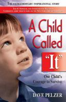 "Cover image for A child called ""it"" : one child's courage to survive"