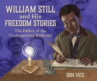 Cover image for William Still and his freedom stories : the father of the Underground Railroad