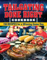 Cover image for Tailgating done right cookbook : 150 recipes for a winning game day