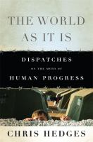 Cover image for The world as it is : dispatches on the myth of human progress