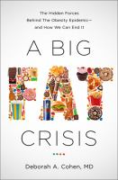 Cover image for A big fat crisis : the hidden forces behind the obesity epidemic - and how we can end it