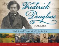 Cover image for Frederick Douglass for kids : his life and times with 21 activities