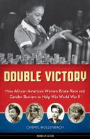 Cover image for Double victory : how African American women broke race and gender barriers to help win World War II