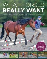 Cover image for What horses really want : unlocking the secrets to trust, cooperation and reliability