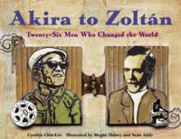 Cover image for Akira to Zoltán : twenty-six men who changed the world