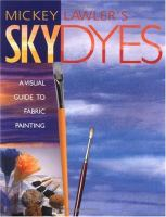 Cover image for Mickey Lawler's skydyes : a visual guide to fabric painting.