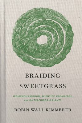 Cover image for Braiding sweetgrass : indigenous wisdom, scientific knowledge, and the teachings of plants