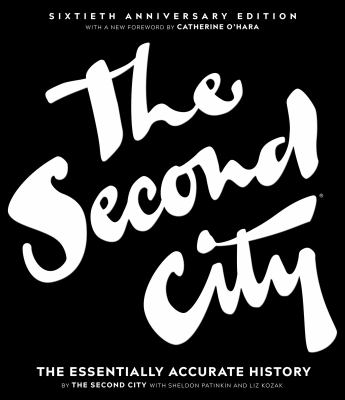 Cover image for The Second City : the essentially accurate history