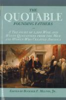 Cover image for The quotable founding fathers : a treasury of 2,500 wise and witty quotations from the men and women who created America