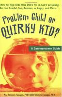 Cover image for Problem child or quirky kid? : a commonsense guide for parents : how to help kids who don't fit in, can't get along, are too fearful, sad, anxious, or angry, and more ...