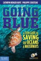 Cover image for Going blue : a teen guide to saving our oceans, lakes, rivers & wetlands