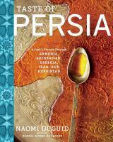Cover image for Taste of Persia : a cook's travels through Armenia, Azerbaijan, Georgia, Iran, and Kurdistan