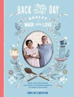 Cover image for Back in the Day Bakery, made with love : more than 100 recipes and make-it-yourself projects to create and share