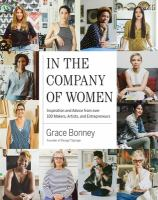 Cover image for In the company of women : inspiration and advice from over 100 makers, artists, and entrepreneurs